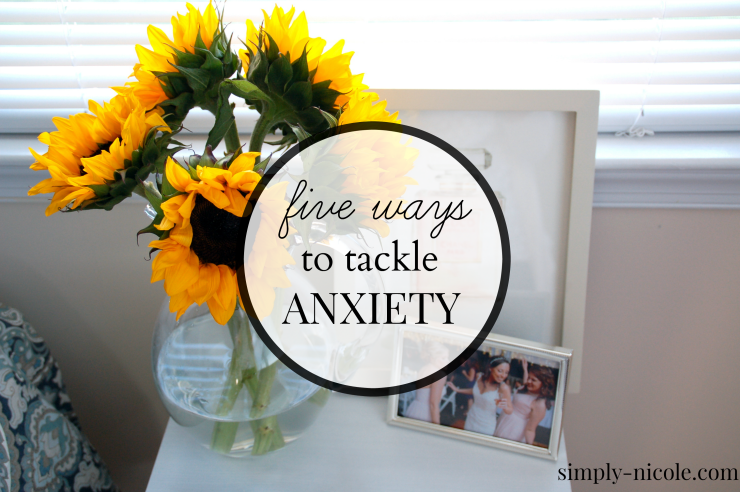 5 Ways to Tackle Anxiety at simply-nicole.com