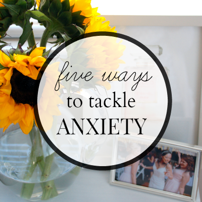 Five Ways to Tackle Anxiety