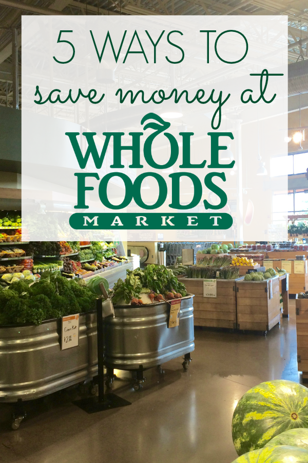 5 Ways to Save Money at Whole Foods